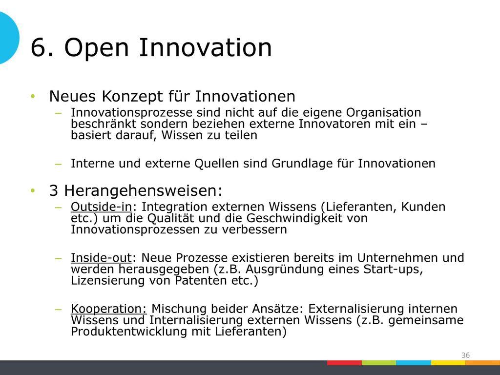 6. Open Innovation Neues Konzept für Innovationen 3 Herangehensweisen: