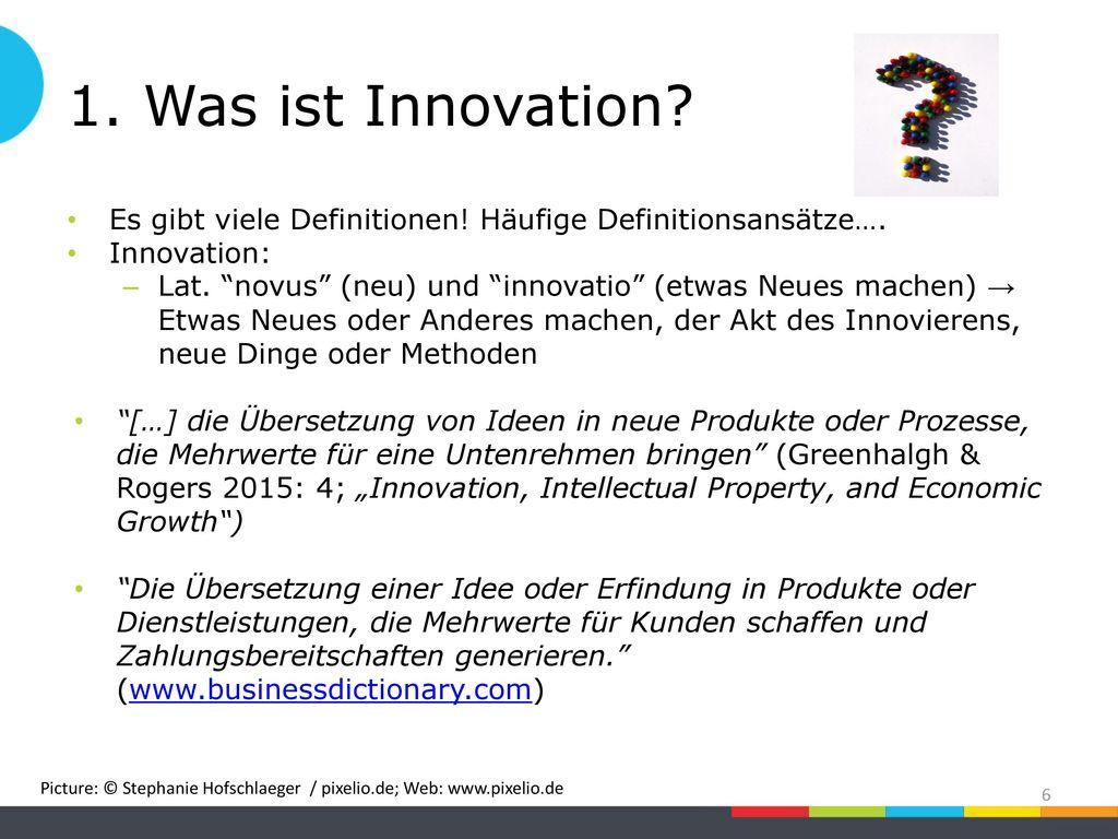 1. Was ist Innovation Es gibt viele Definitionen! Häufige Definitionsansätze…. Innovation:
