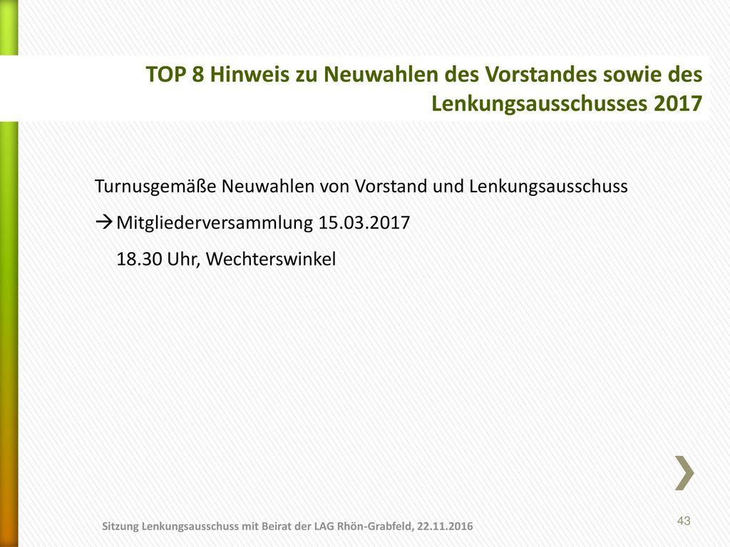 01.11.2017 TOP 8 Hinweis zu Neuwahlen des Vorstandes sowie des Lenkungsausschusses 2017. Turnusgemäße Neuwahlen von Vorstand und Lenkungsausschuss.