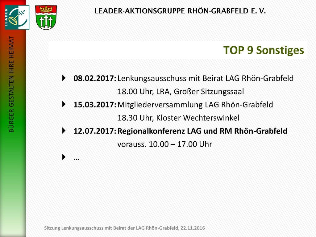 01.11.2017 TOP 9 Sonstiges. 08.02.2017: Lenkungsausschuss mit Beirat LAG Rhön-Grabfeld. 18.00 Uhr, LRA, Großer Sitzungssaal.