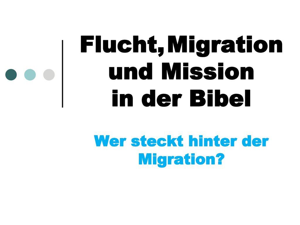 Flucht, Migration und Mission in der Bibel Wer steckt hinter der Migration