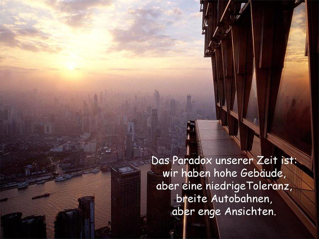 Das Paradox unserer Zeit ist: wir haben hohe Gebäude,