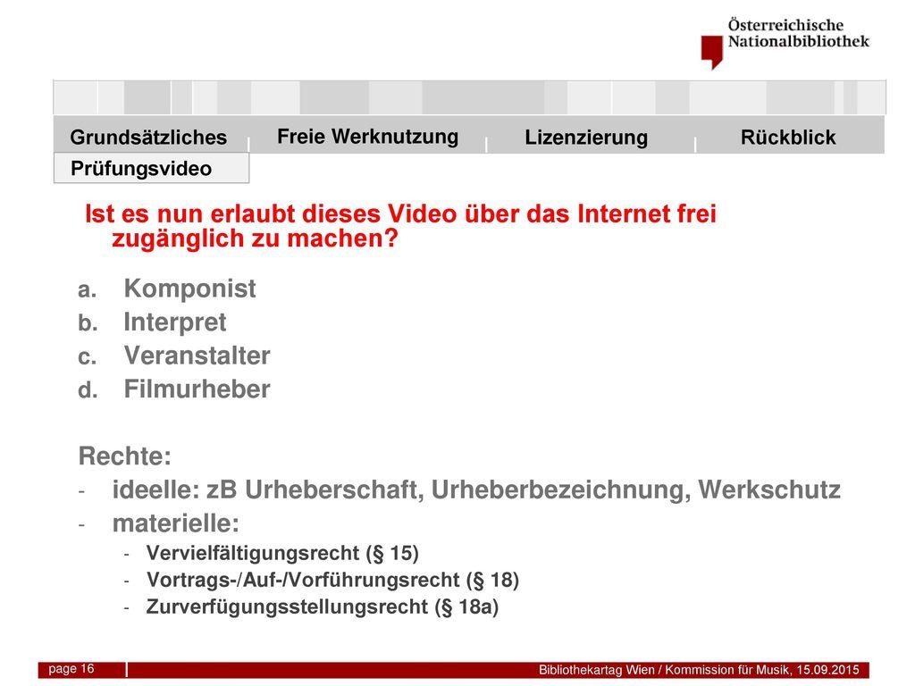 ideelle: zB Urheberschaft, Urheberbezeichnung, Werkschutz materielle: