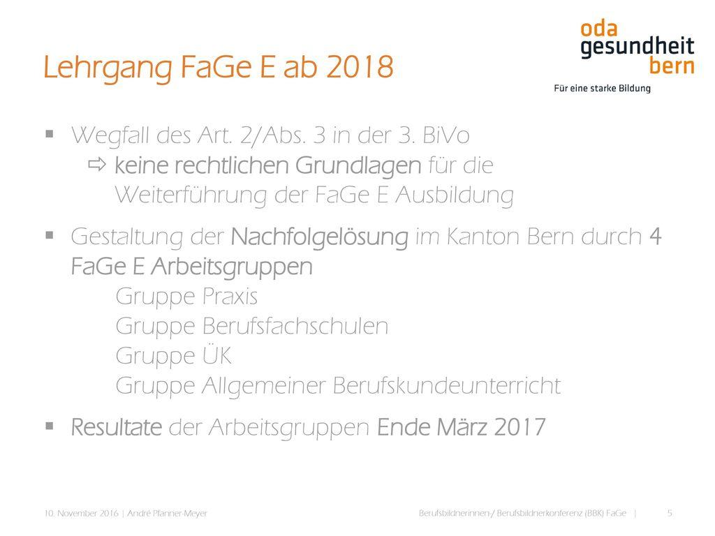Lehrgang FaGe E ab 2018 Wegfall des Art. 2/Abs. 3 in der 3. BiVo  keine rechtlichen Grundlagen für die Weiterführung der FaGe E Ausbildung.