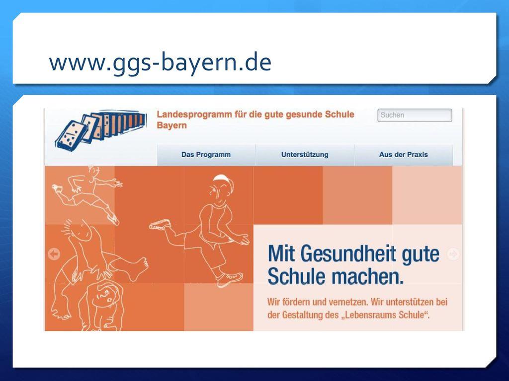 www.ggs-bayern.de Wenn Ihre Schule Interesse an einer Teilnahme am Landesprogramm ab dem Schuljahr 2014/15 hat, senden Sie.