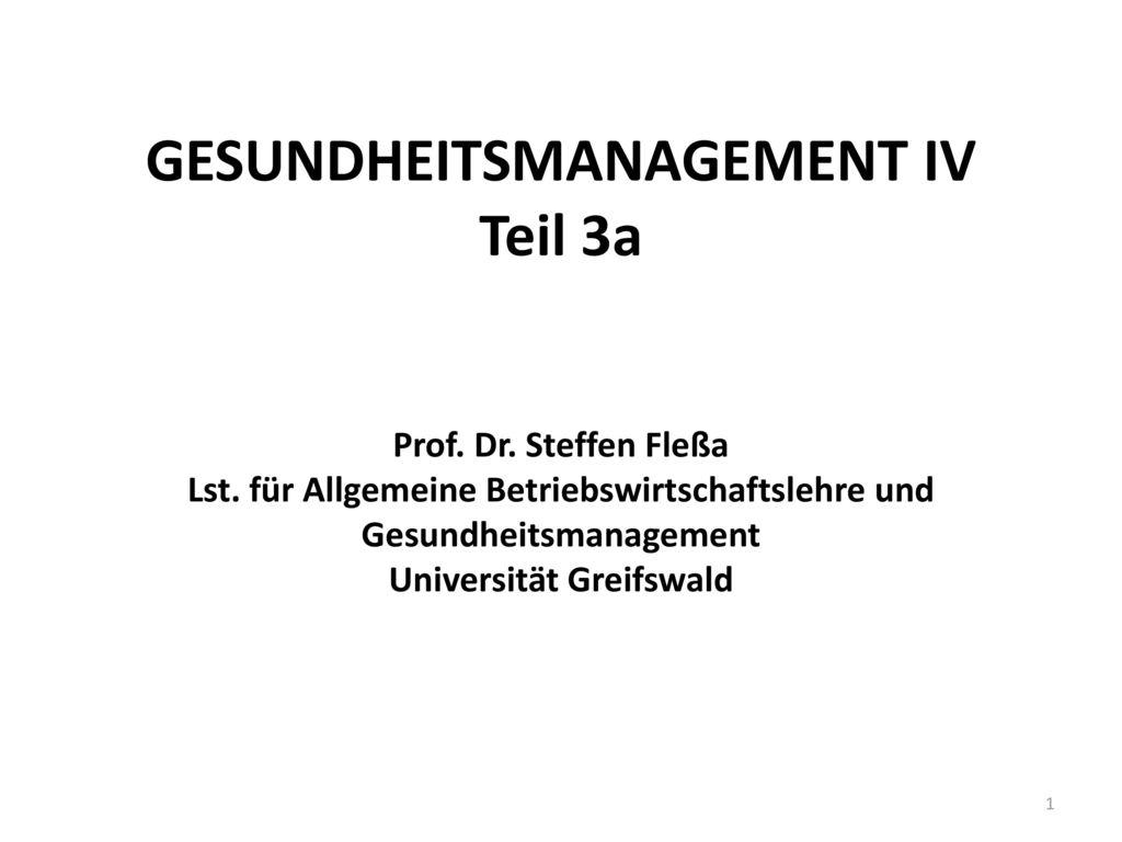 GESUNDHEITSMANAGEMENT IV Teil 3a Prof. Dr. Steffen Fleßa Lst
