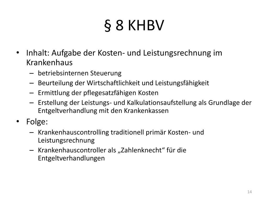 § 8 KHBV Inhalt: Aufgabe der Kosten- und Leistungsrechnung im Krankenhaus. betriebsinternen Steuerung.