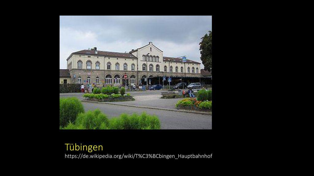 Tübingen https://de.wikipedia.org/wiki/T%C3%BCbingen_Hauptbahnhof
