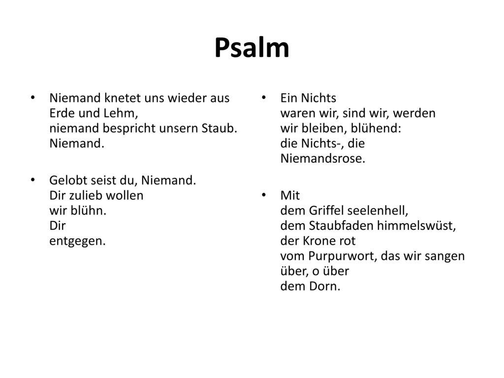 Psalm Niemand knetet uns wieder aus Erde und Lehm, niemand bespricht unsern Staub. Niemand.
