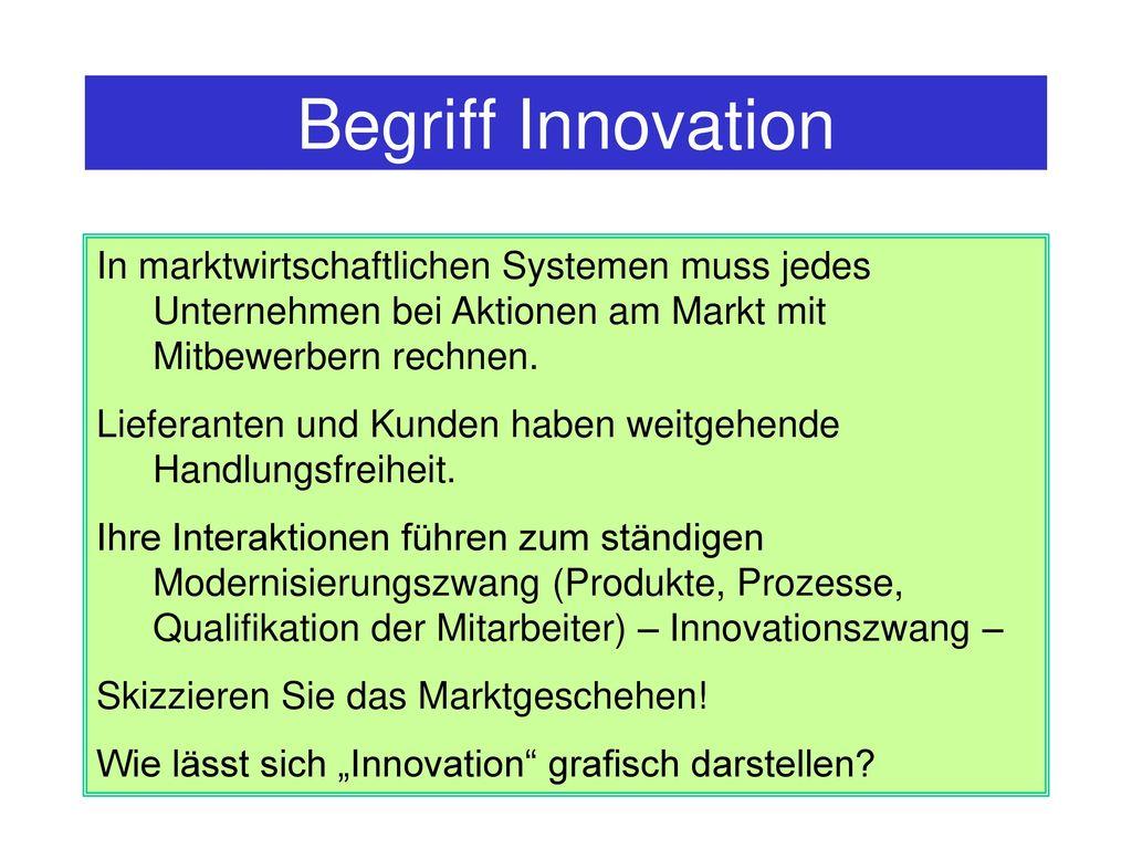 Begriff Innovation In marktwirtschaftlichen Systemen muss jedes Unternehmen bei Aktionen am Markt mit Mitbewerbern rechnen.