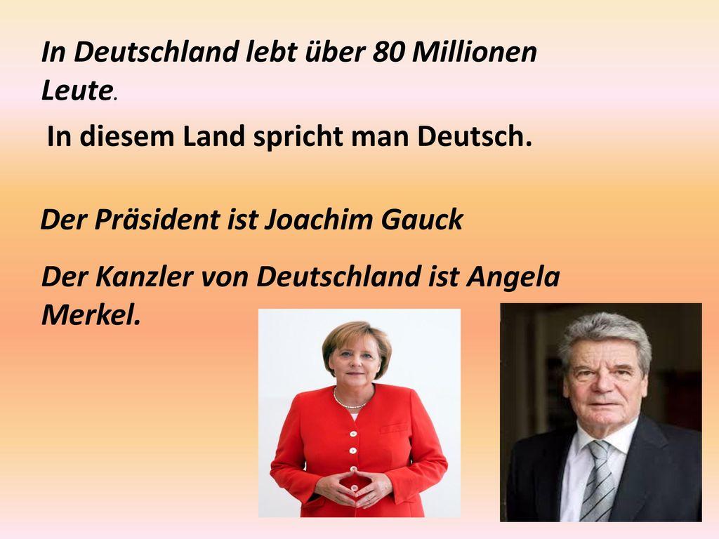 In Deutschland lebt über 80 Millionen Leute.