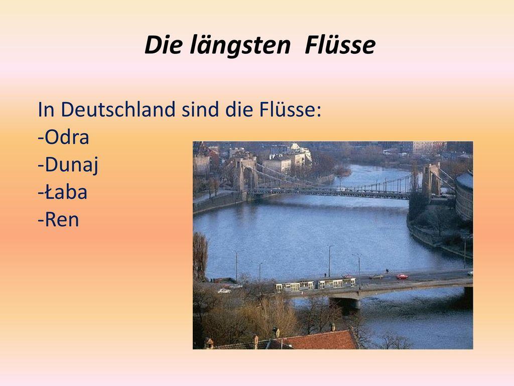 Die längsten Flüsse In Deutschland sind die Flüsse: -Odra -Dunaj -Łaba