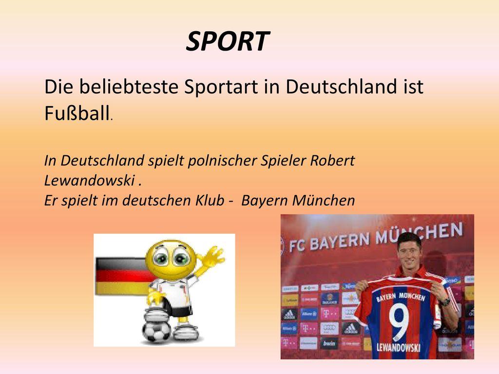 SPORT Die beliebteste Sportart in Deutschland ist Fußball.