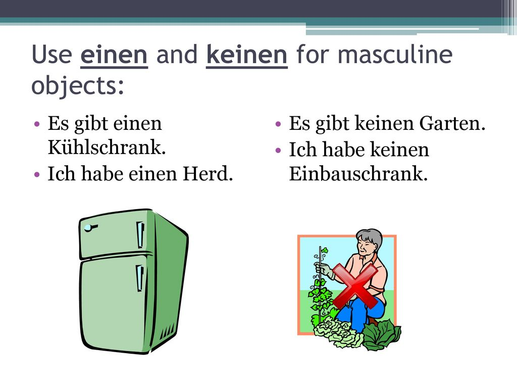 Use einen and keinen for masculine objects: