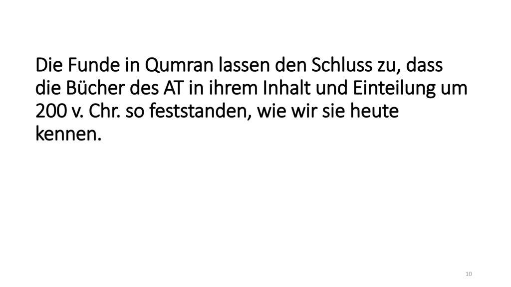 Die Funde in Qumran lassen den Schluss zu, dass die Bücher des AT in ihrem Inhalt und Einteilung um 200 v.