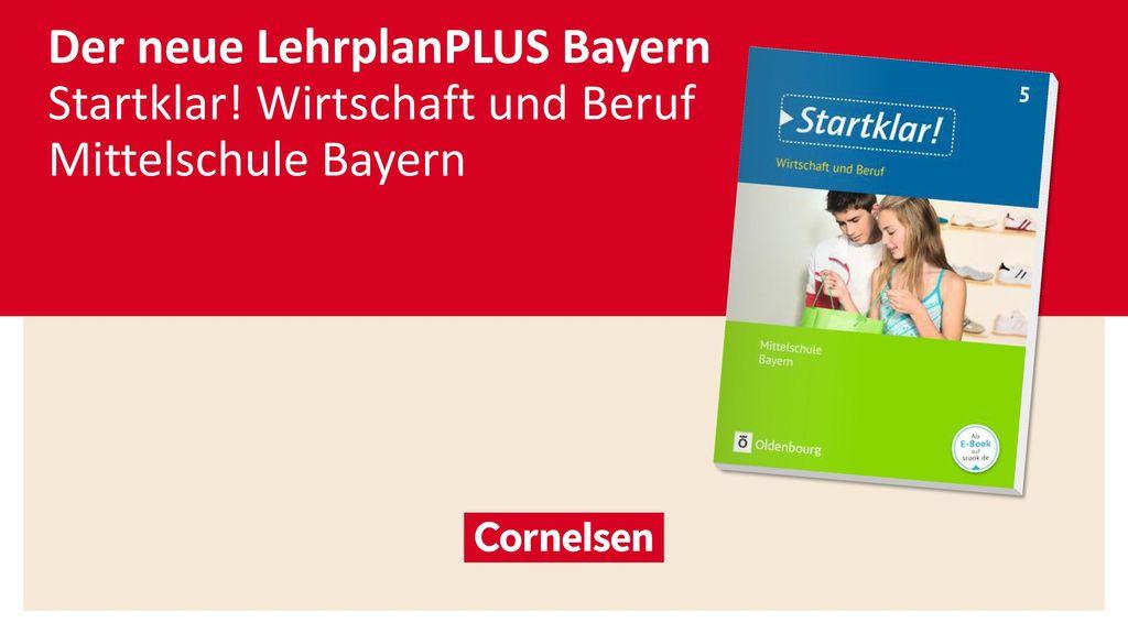 Der neue LehrplanPLUS Bayern Startklar! Wirtschaft und Beruf