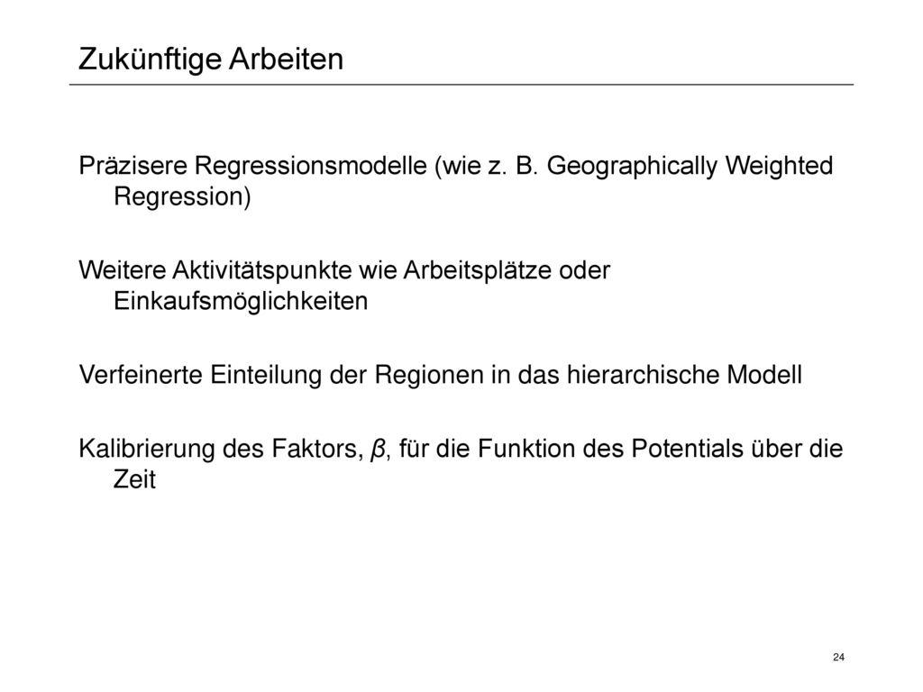Zukünftige Arbeiten Präzisere Regressionsmodelle (wie z. B. Geographically Weighted Regression)
