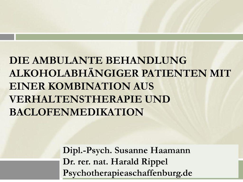 Die ambulante Behandlung alkoholabhängiger Patienten mit einer Kombination aus Verhaltenstherapie und baclofenmedikation