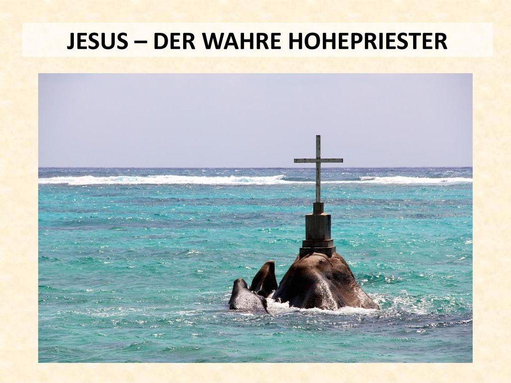 JESUS – DER WAHRE HOHEPRIESTER
