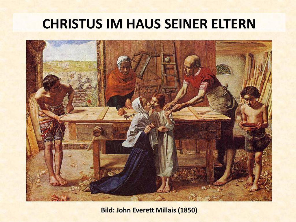 CHRISTUS IM HAUS SEINER ELTERN Bild: John Everett Millais (1850)