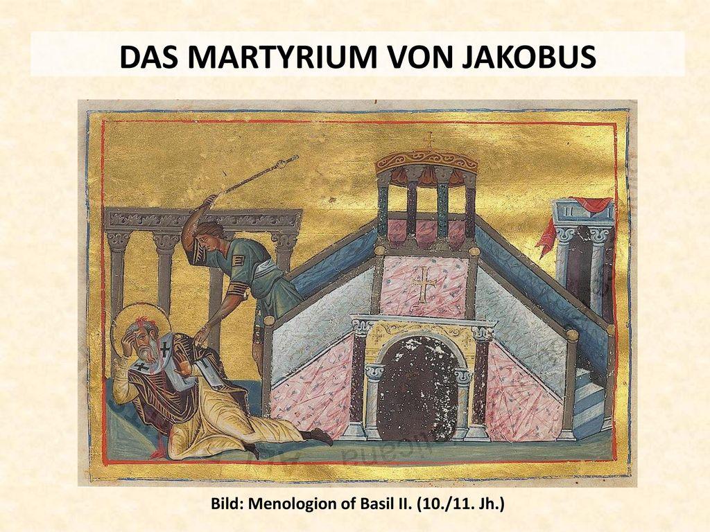 DAS MARTYRIUM VON JAKOBUS Bild: Menologion of Basil II. (10./11. Jh.)