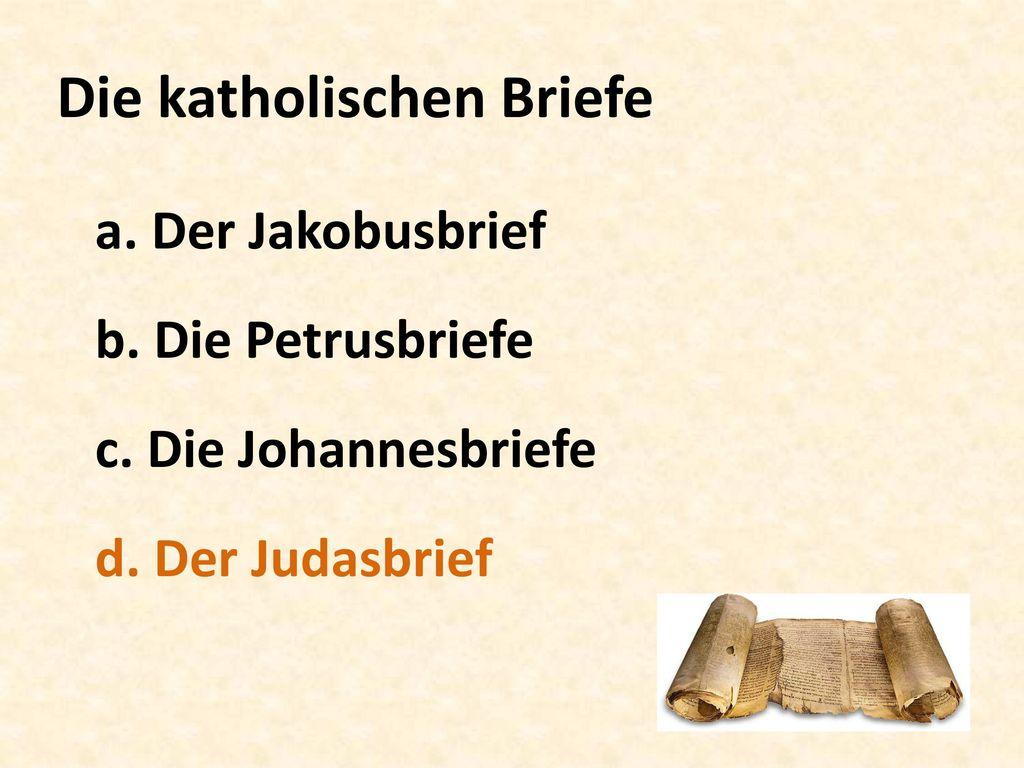 Die katholischen Briefe a. Der Jakobusbrief b. Die Petrusbriefe c