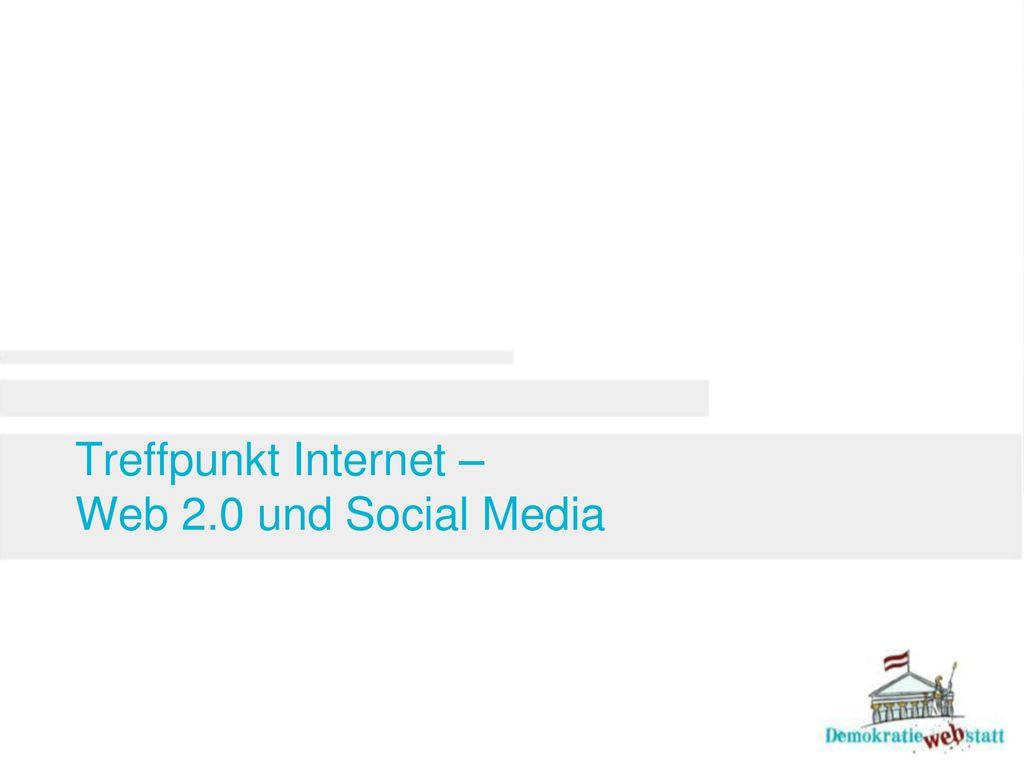 Treffpunkt Internet – Web 2.0 und Social Media