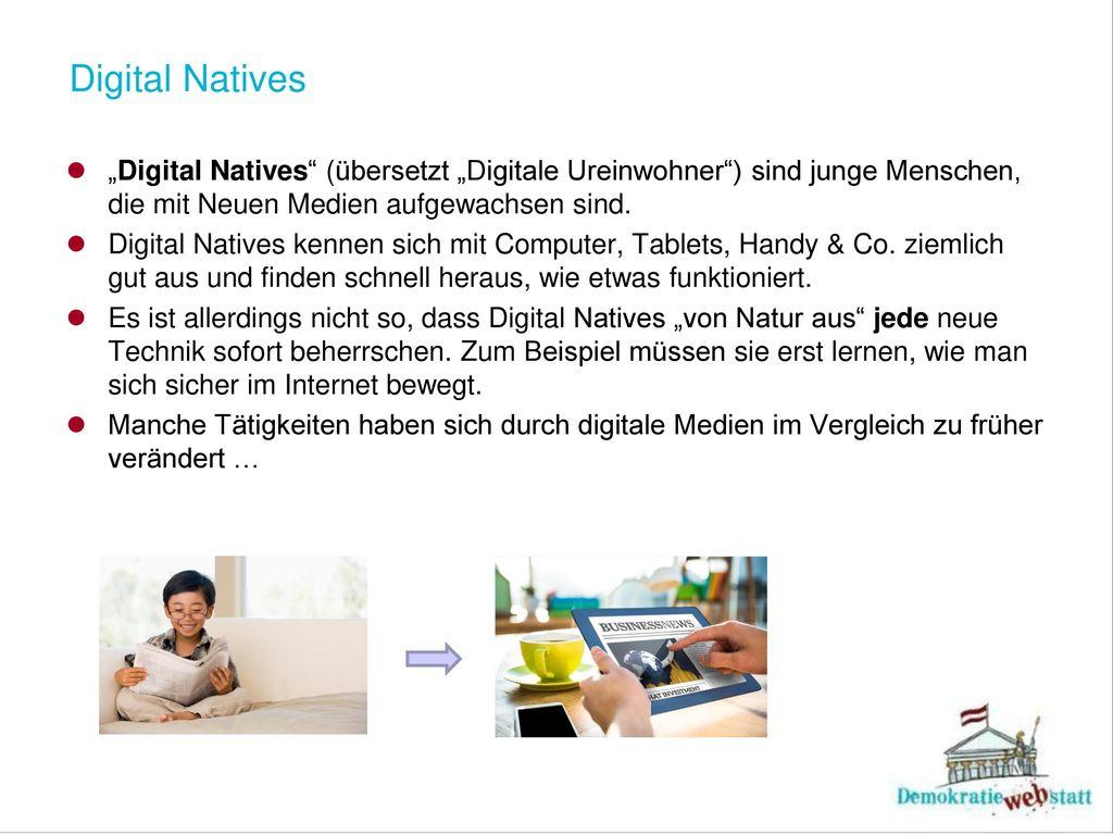 """Digital Natives """"Digital Natives (übersetzt """"Digitale Ureinwohner ) sind junge Menschen, die mit Neuen Medien aufgewachsen sind."""