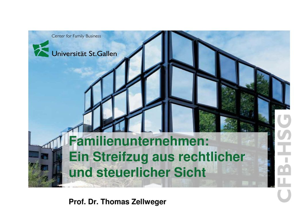 Familienunternehmen: Ein Streifzug aus rechtlicher und steuerlicher Sicht Prof. Dr. Thomas Zellweger