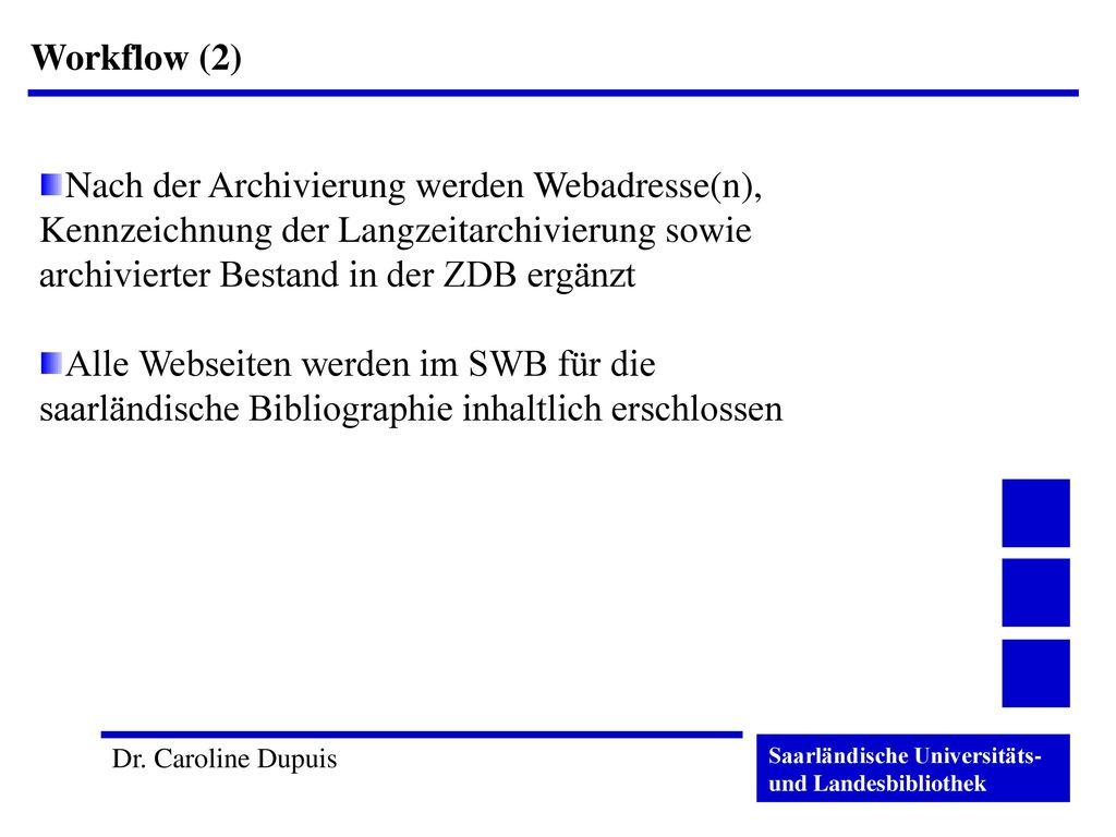 Workflow (2) Nach der Archivierung werden Webadresse(n), Kennzeichnung der Langzeitarchivierung sowie archivierter Bestand in der ZDB ergänzt.