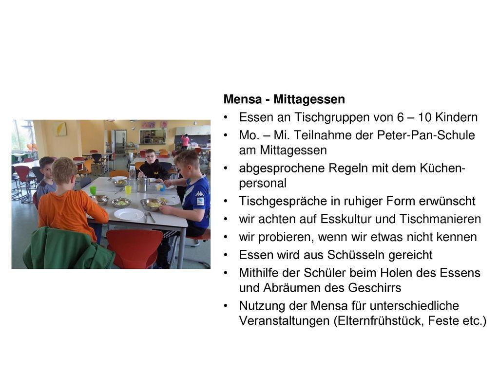 Mensa - Mittagessen Essen an Tischgruppen von 6 – 10 Kindern. Mo. – Mi. Teilnahme der Peter-Pan-Schule am Mittagessen.