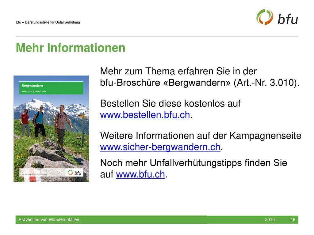 Mehr Informationen Mehr zum Thema erfahren Sie in der bfu-Broschüre «Bergwandern» (Art.-Nr. 3.010).