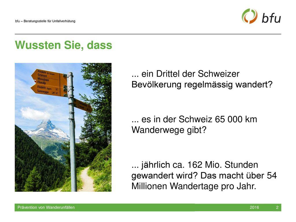 Wussten Sie, dass ... ein Drittel der Schweizer Bevölkerung regelmässig wandert ... es in der Schweiz 65 000 km Wanderwege gibt