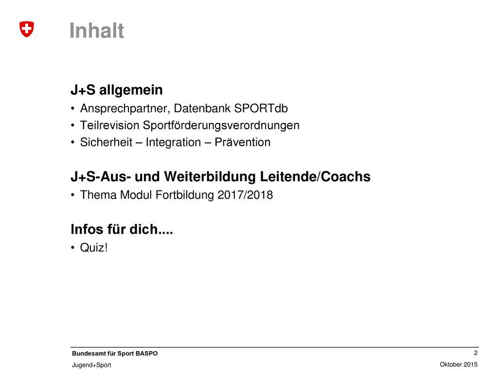 Inhalt J+S allgemein J+S-Aus- und Weiterbildung Leitende/Coachs