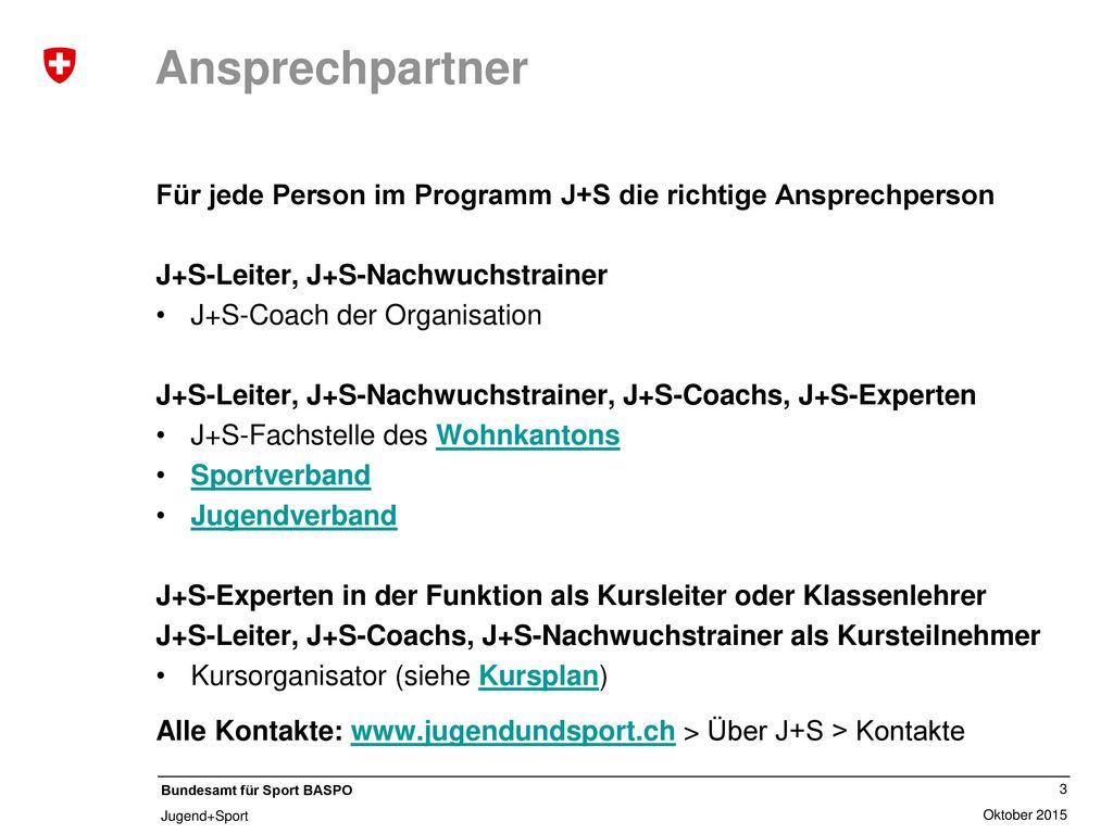 Ansprechpartner Für jede Person im Programm J+S die richtige Ansprechperson. J+S-Leiter, J+S-Nachwuchstrainer.