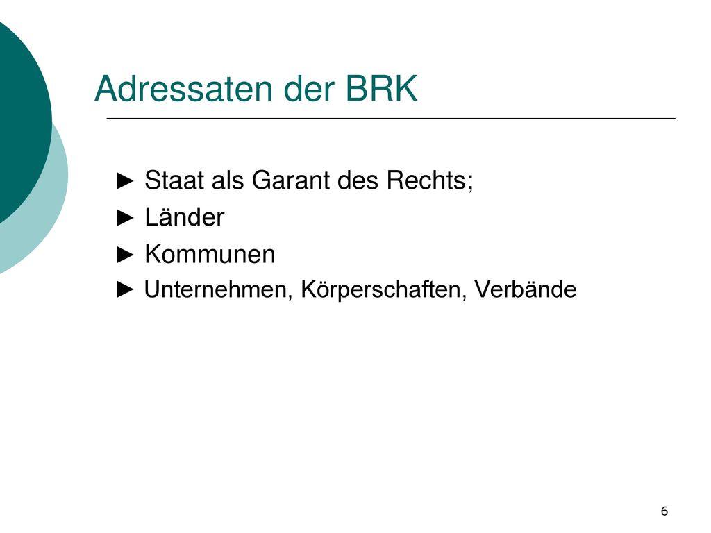 Adressaten der BRK ► Staat als Garant des Rechts; ► Länder ► Kommunen