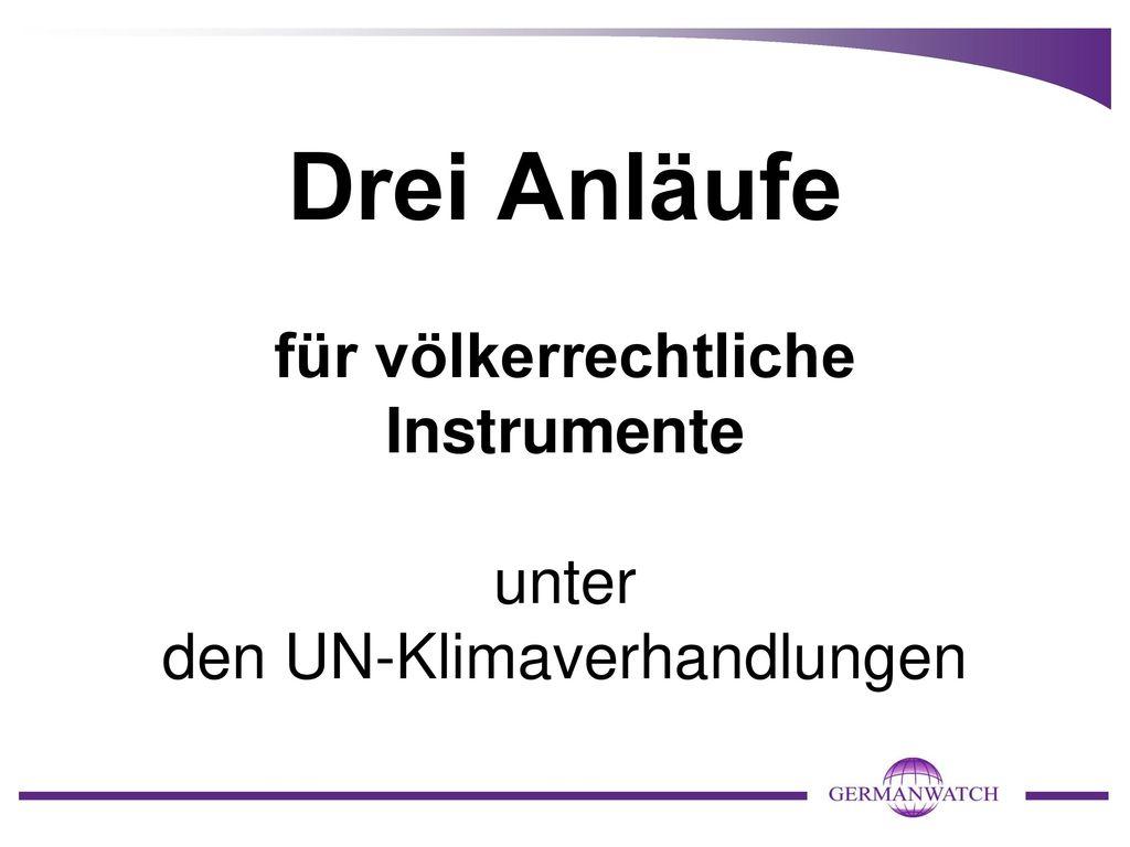Drei Anläufe für völkerrechtliche Instrumente unter den UN-Klimaverhandlungen