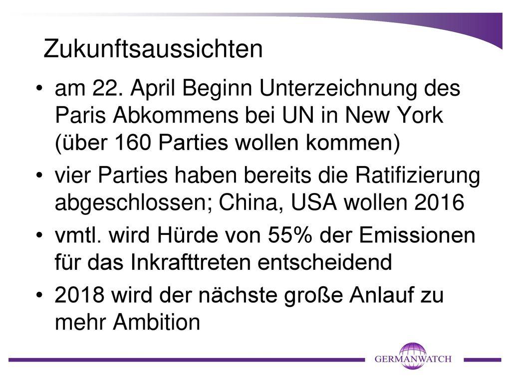 Zukunftsaussichten am 22. April Beginn Unterzeichnung des Paris Abkommens bei UN in New York (über 160 Parties wollen kommen)