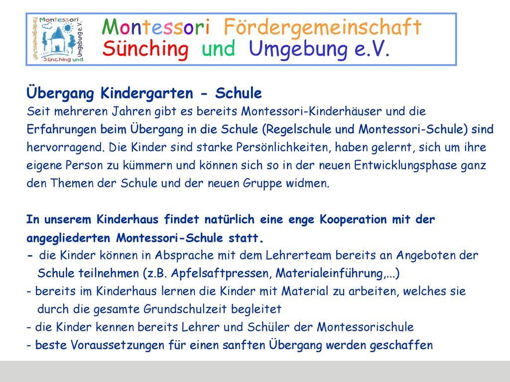 Übergang Kindergarten - Schule Seit mehreren Jahren gibt es bereits Montessori-Kinderhäuser und die Erfahrungen beim Übergang in die Schule (Regelschule und Montessori-Schule) sind hervorragend.