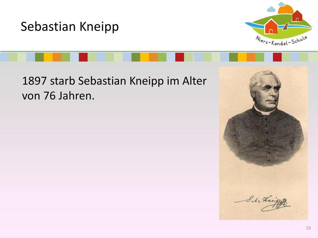 Sebastian Kneipp 1897 starb Sebastian Kneipp im Alter von 76 Jahren.