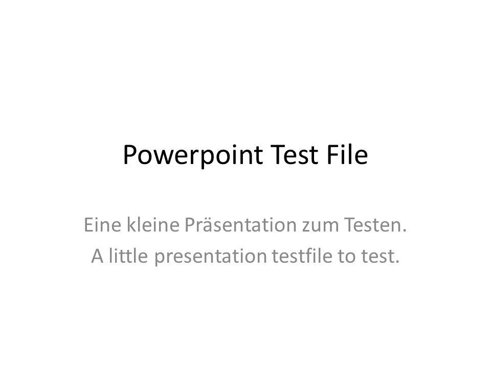 Powerpoint Test File Eine kleine Präsentation zum Testen.