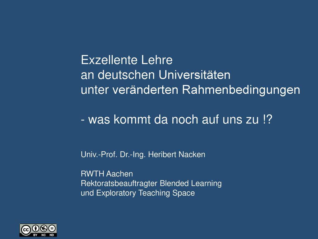 Exzellente Lehre an deutschen Universitäten unter veränderten Rahmenbedingungen - was kommt da noch auf uns zu !