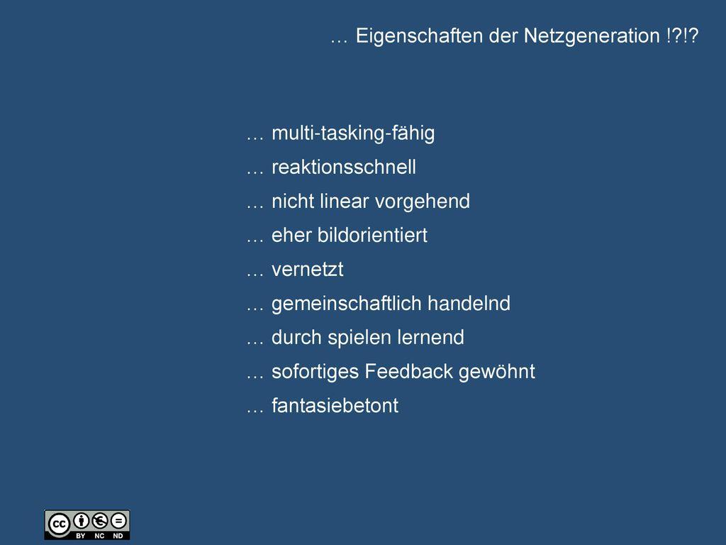 … Eigenschaften der Netzgeneration ! !
