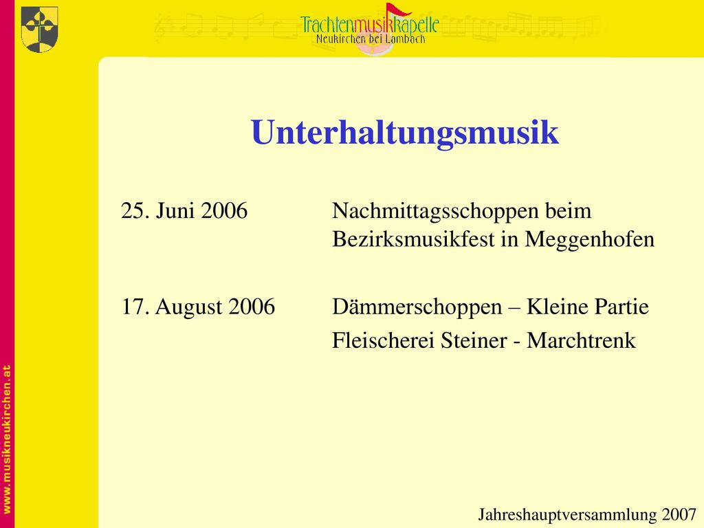Unterhaltungsmusik 25. Juni 2006 Nachmittagsschoppen beim Bezirksmusikfest in Meggenhofen. 17. August 2006 Dämmerschoppen – Kleine Partie.