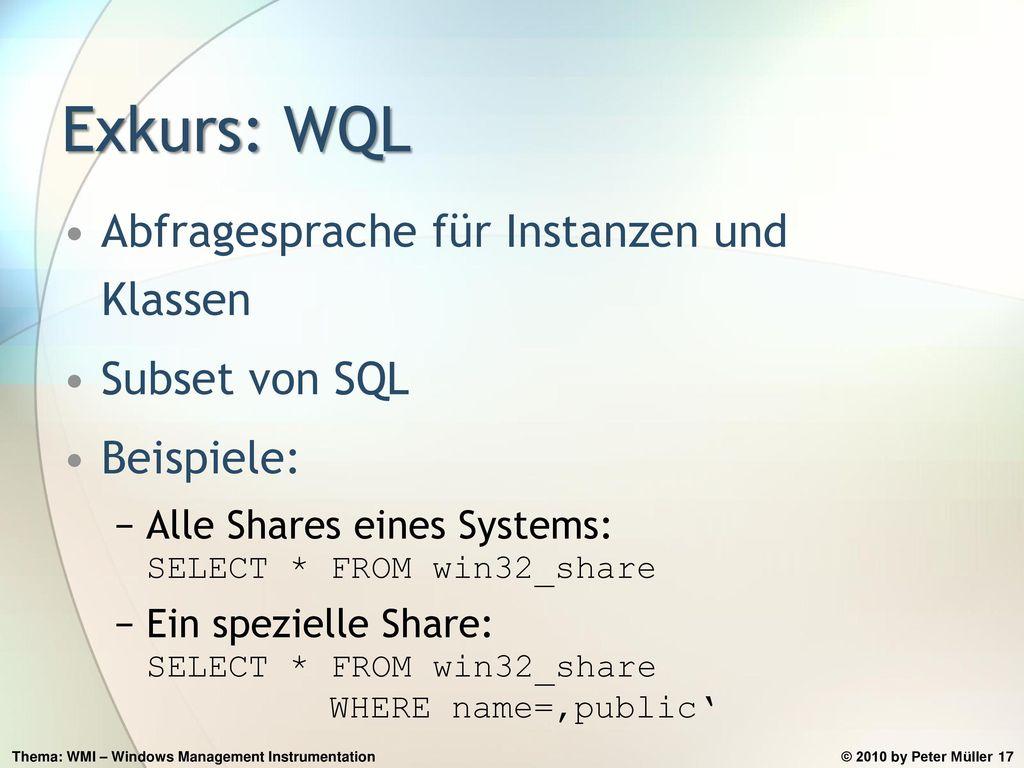 Exkurs: WQL Abfragesprache für Instanzen und Klassen Subset von SQL