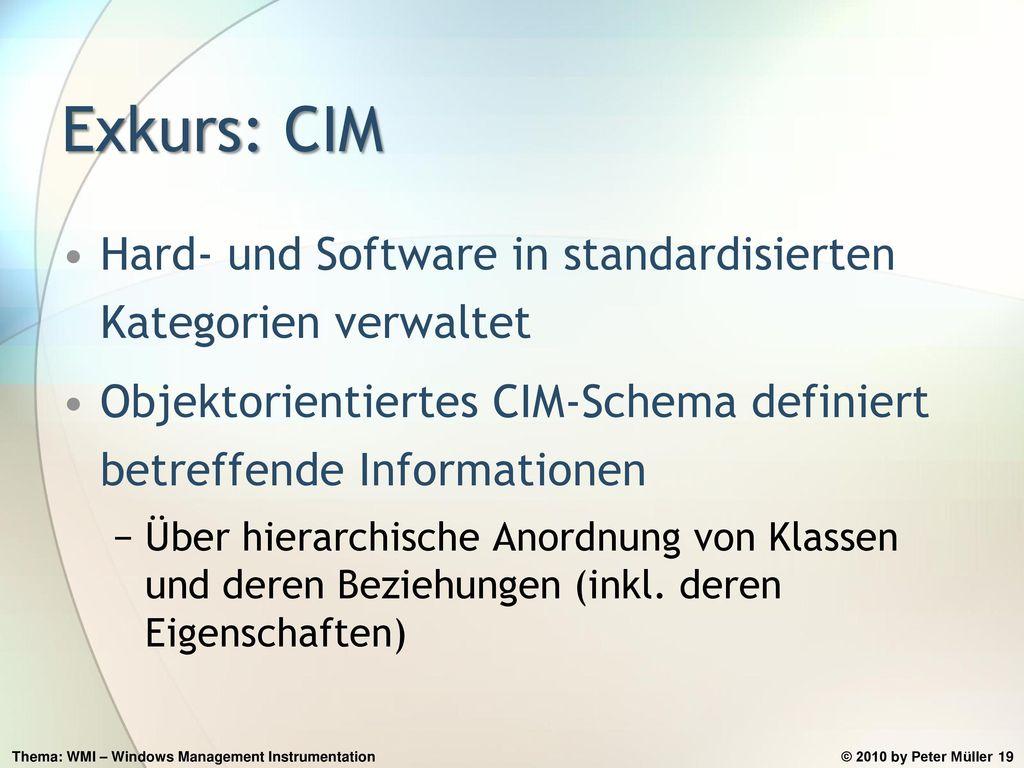 Exkurs: CIM Hard- und Software in standardisierten Kategorien verwaltet. Objektorientiertes CIM-Schema definiert betreffende Informationen.