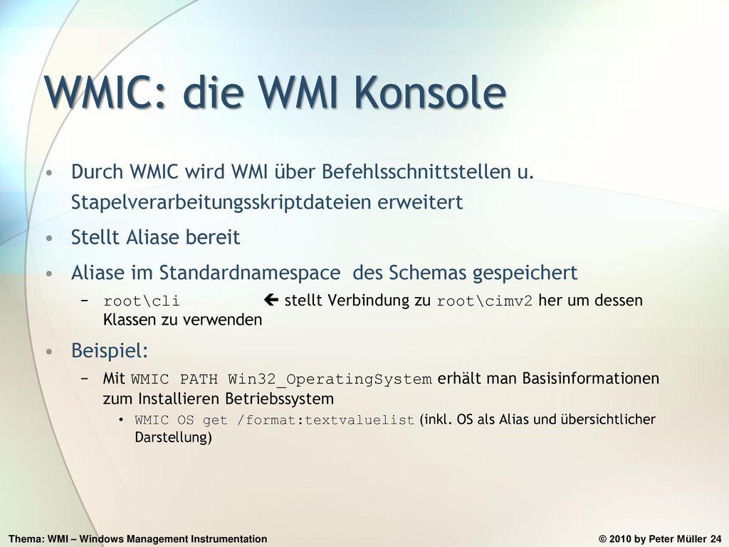 WMIC: die WMI Konsole Durch WMIC wird WMI über Befehlsschnittstellen u. Stapelverarbeitungsskriptdateien erweitert.