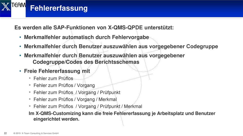 Fehlererfassung Es werden alle SAP-Funktionen von X-QMS-QPDE unterstützt: Merkmalfehler automatisch durch Fehlervorgabe.