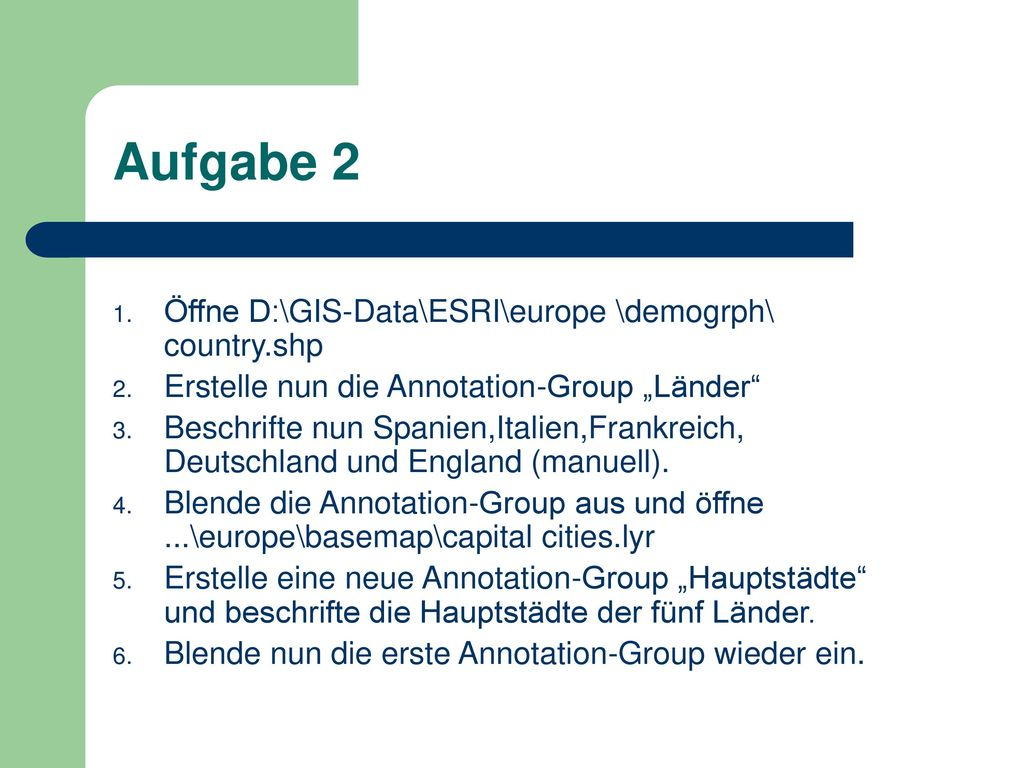 Aufgabe 2 Öffne D:\GIS-Data\ESRI\europe \demogrph\ country.shp