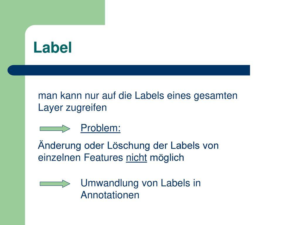 Label man kann nur auf die Labels eines gesamten Layer zugreifen